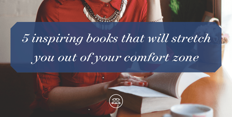 5 Inspiring Reads That Will Stretch You Out of Your Comfort Zone
