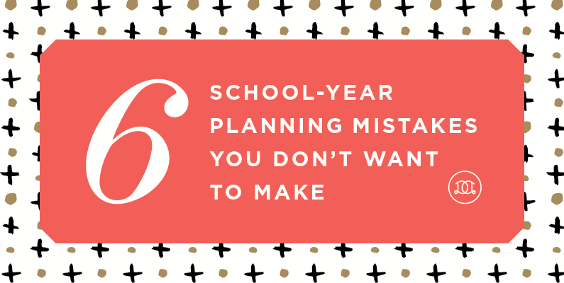 Six School-Year Planning Mistakes You Don't Want To Make