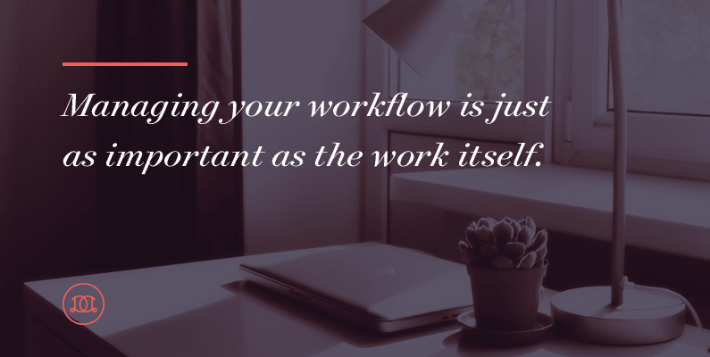 7 Simple Tricks To Managing Your Workflow For Less Stress