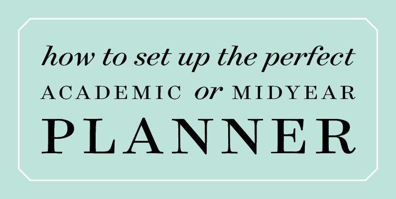 How to Set Up the Perfect Academic or Midyear Planner