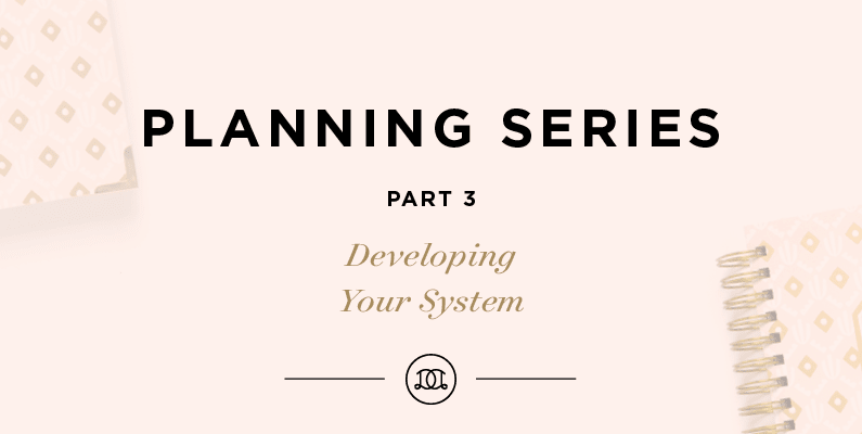 Planning Series, Part 3: Developing Your System