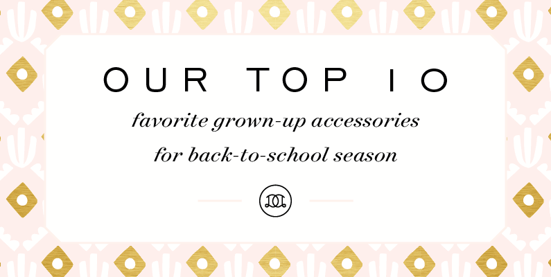 "Top 10 Grown-Up ""Back to School""-Season Accessories"