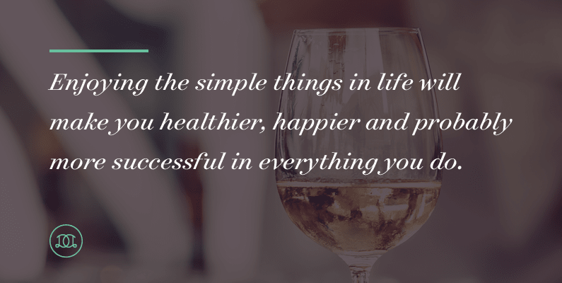 Why The Simple Things In Life Are Good For You