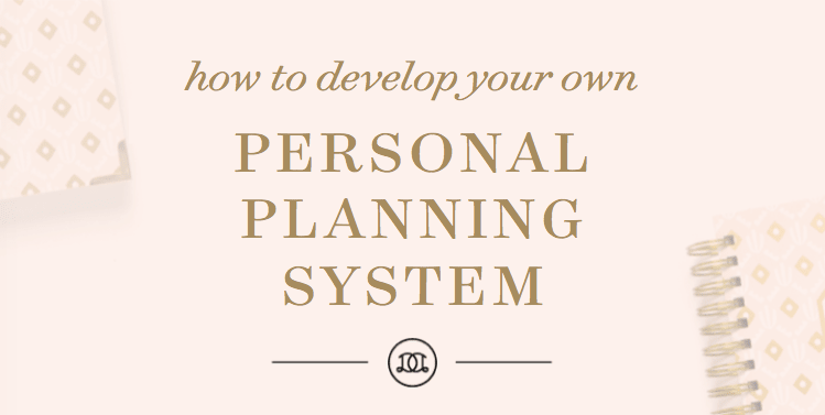 How To Develop Your Own Personal Planning System