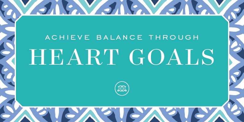 Achieve Balance through HEART Goals