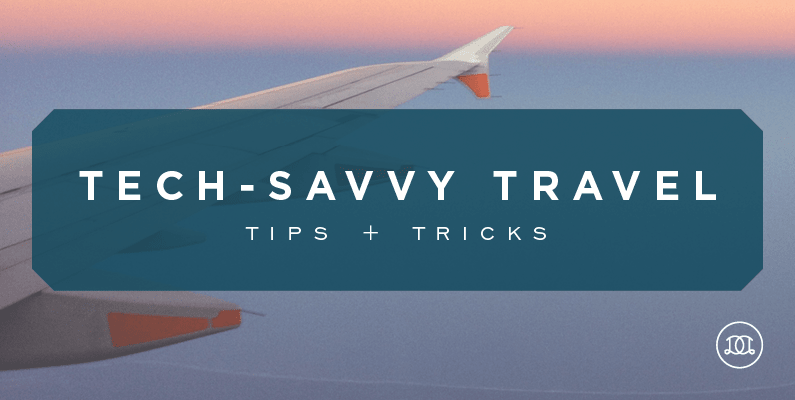 Tips & Tricks For Tech-Savvy Women Who Travel