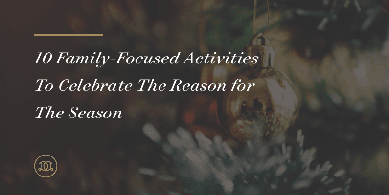 10 Family-Focused Activities To Celebrate The Reason for The Season