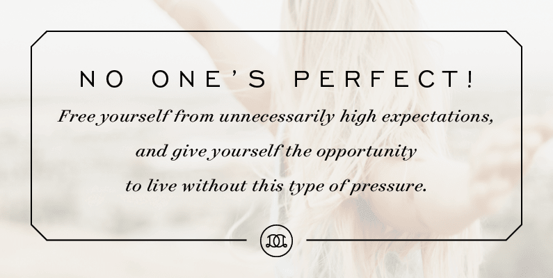 No one's perfect! Free yourself from unnecessarily high expectations, and give yourself the opportunity to live without this type of pressure. | Day Designer