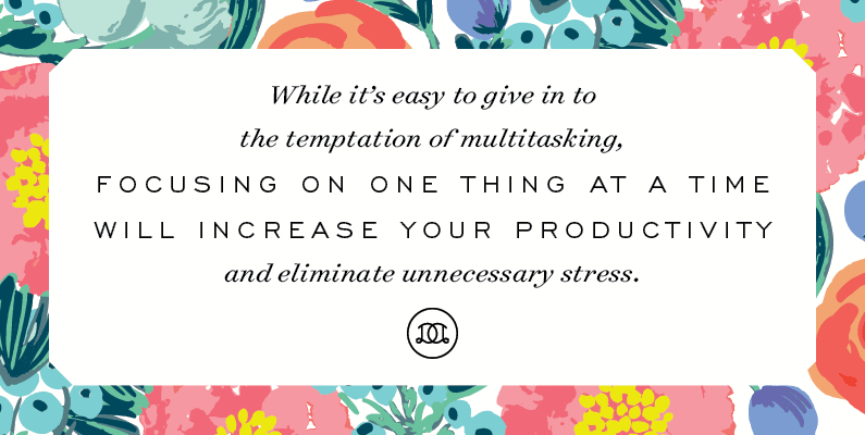 While it's easy to give in to the temptation of multitasking, focusing on one thing at a time will actually increase your productivity and eliminate unnecessary stress. | Day Designer