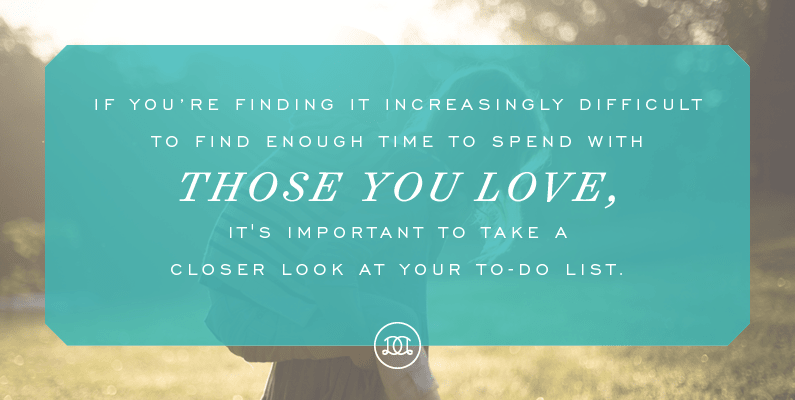 If you're finding it increasingly difficult to find enough time to spend with those you love, it's important to take a closer look at your to-do list. | Day Designer