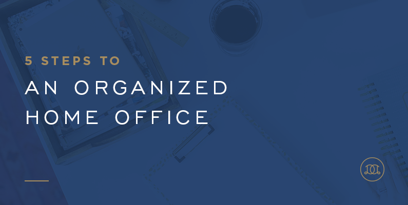 5 Steps to an Organized Home Office