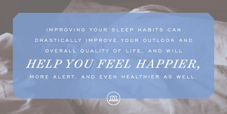 Improving your sleep habits can drastically improve your outlook and overall quality of life, and will help you feel happier, more alert, and even healthier as well. | Day Designer