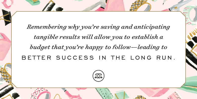 Remembering why you're saving and anticipating tangible results will allow you to establish a budget that you're happy to follow—leading to better success in the long run. | Day Designer