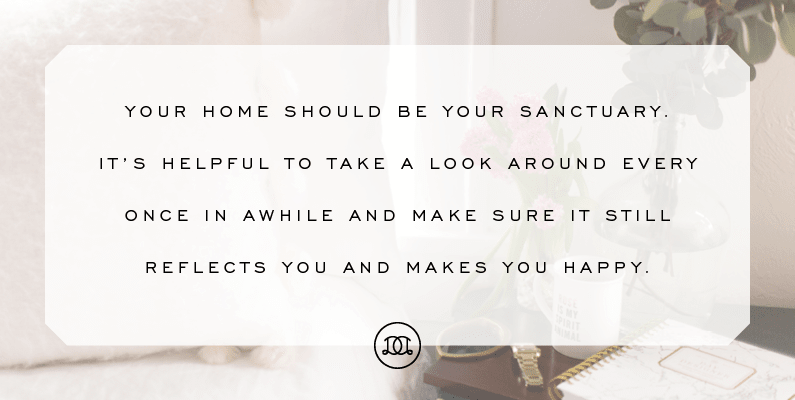 Your home should be your sanctuary. It's helpful to take a look around every once in awhile and make sure it still reflects you and makes you happy. | Day Designer Daily Planner