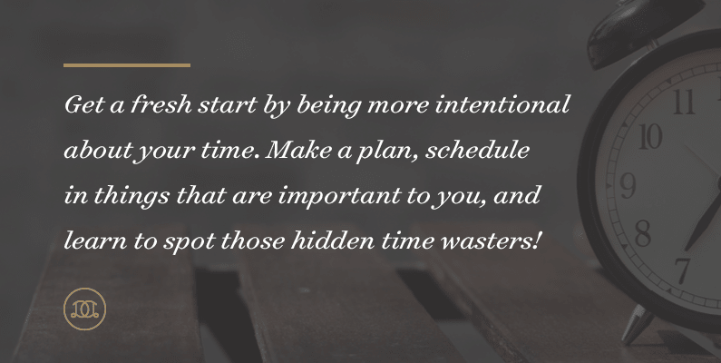 Get a fresh start by being more intentional about your time. Make a plan, schedule in things that are important to you, and learn to spot those hidden time wasters! | Day Designer Daily Planner