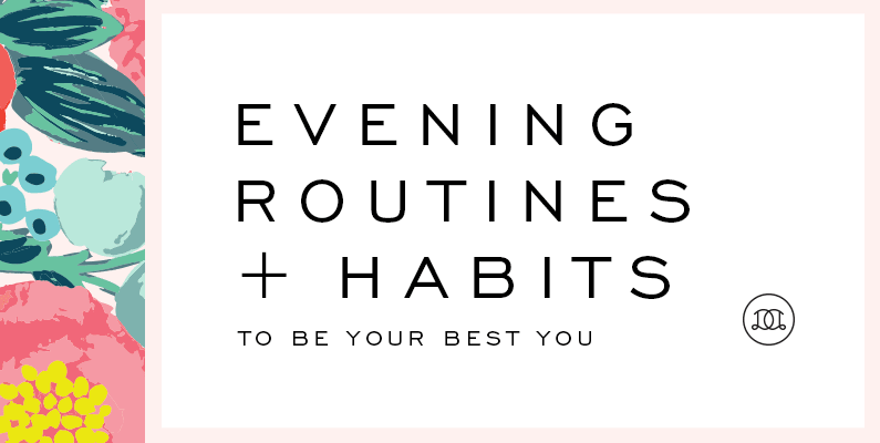 Evening Routines + Habits To Be Your Best You