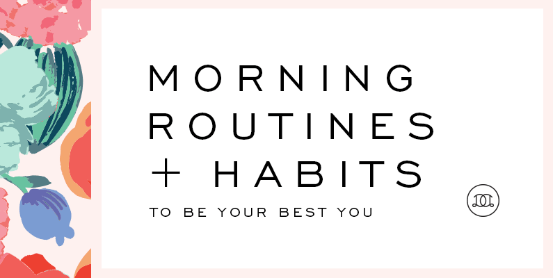 Morning Routines + Habits To Be Your Best You
