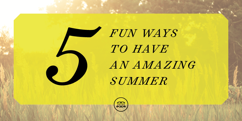 5 Fun Ways To Have An Amazing Summer | Day Designer