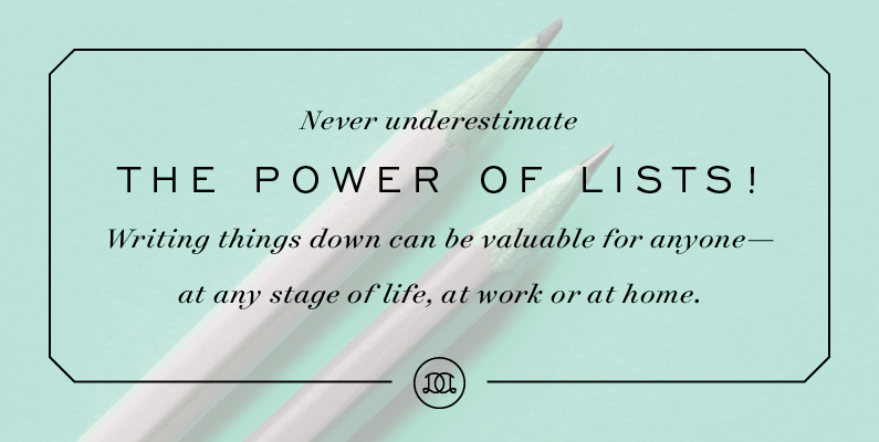 Never underestimate the power of lists! Writing things down can be valuable for anyone—at any stage of life, at work or at home. | Day Designer