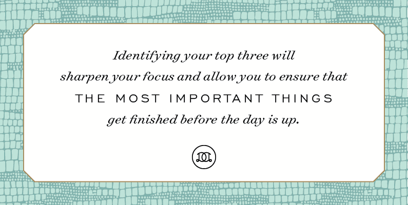 Identifying your top three will sharpen your focus and allow you to ensure that the most important things get finished before the day is up. | Day Designer