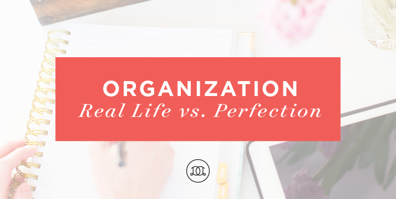 Organization | Real Life vs. Perfection | Day Designer