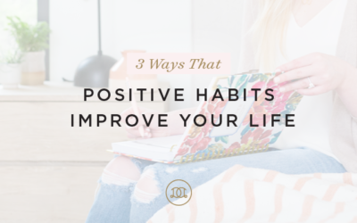 3 Ways That Positive Habits Improve Your Life