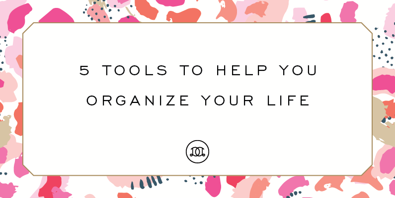 5 Tools To Help You Organized Your Life | Day Designer