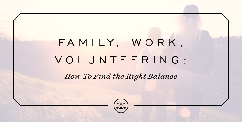 Family, Work, Volunteering: How To Find The Right Balance