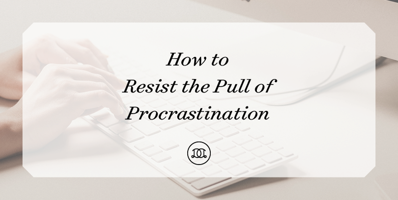How to Resist the Pull of Procrastination