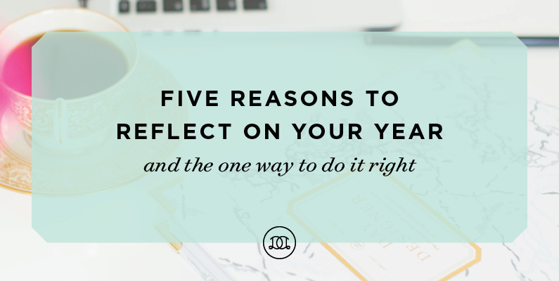 5 Reasons to Reflect On Your Year—and the One Way to Do It Right