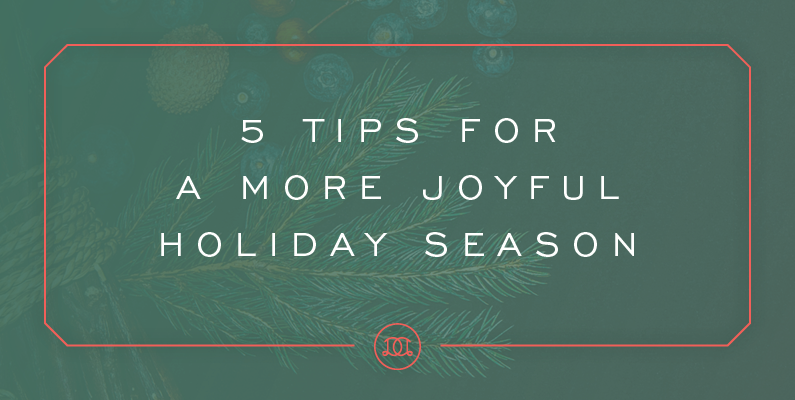 5 Tips for a More Joyful (and Less Busy!) Holiday Season