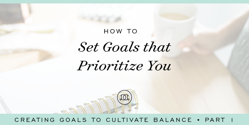How to Set Goals That Prioritize You