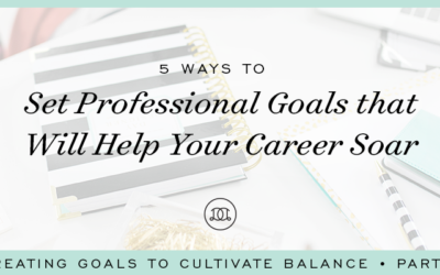 5 Ways to Set Professional Goals That Will Help Your Career Soar