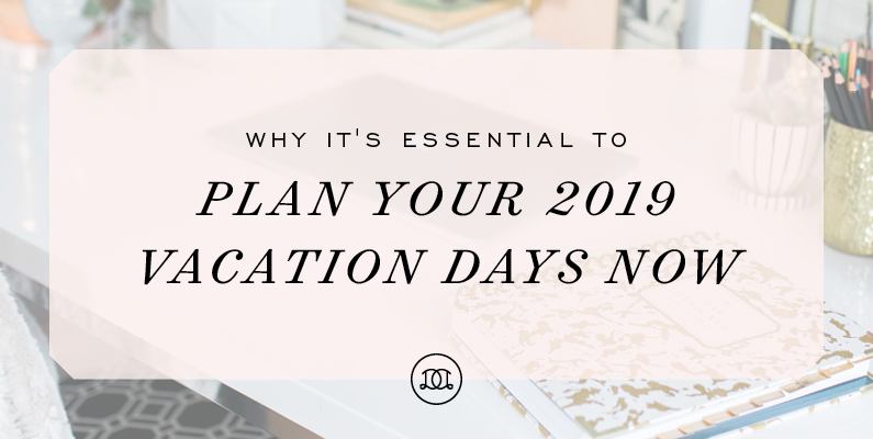 Why It's Essential to Plan Your Vacation Days Now