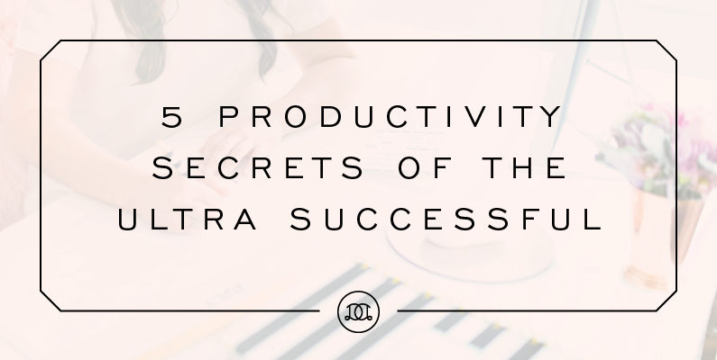 5 Productivity Secrets of the Ultra Successful