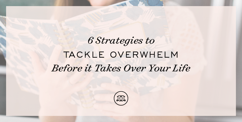 6 Strategies to Tackle Overwhelm Before it Takes Over Your Life