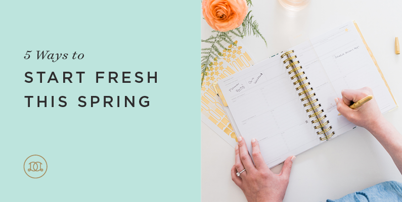 5 Ways to Start Fresh This Spring