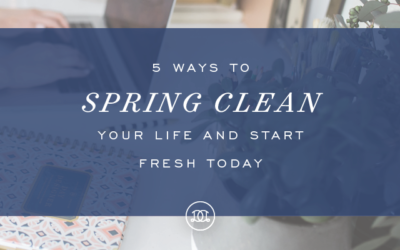 Spring Cleaning for Your Life: Starting Fresh Now