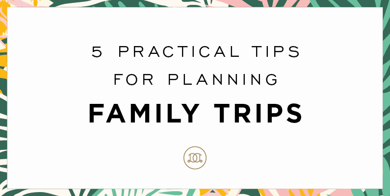 5 Practical Tips for Planning Family Trips