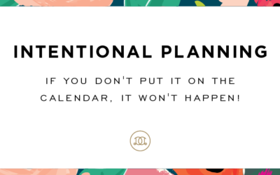 Intentional Planning: If You Don't Put It On The Calendar, It Won't Happen!
