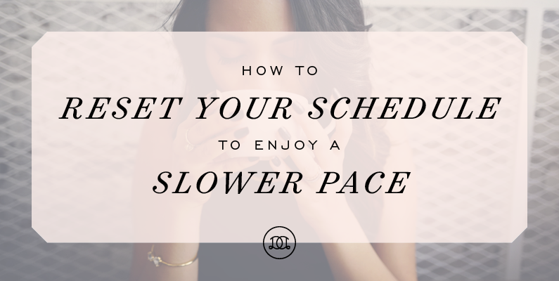 How to Reset Your Schedule to Enjoy a Slower Pace