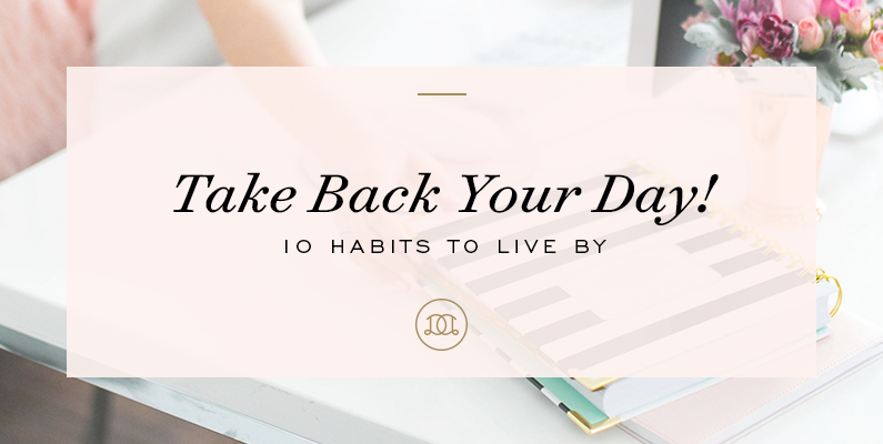 Take Back Your Day! 10 Habits to Live By