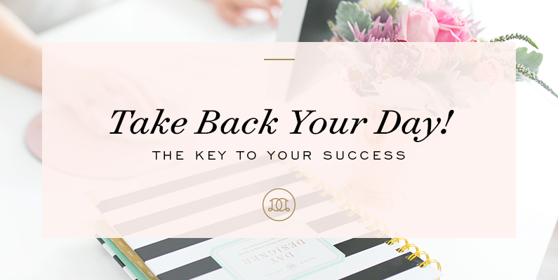 Take Back Your Day! The Key to Your Success