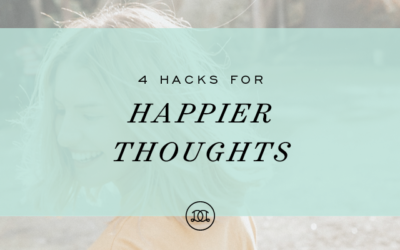 4 Hacks for Happier Thoughts