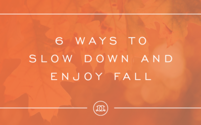 6 Ways to Slow Down and Enjoy Fall