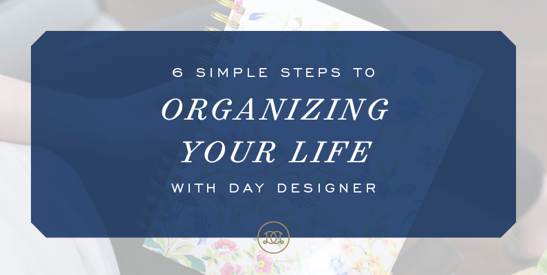 6 Simple Steps to Organizing Your Life with Day Designer