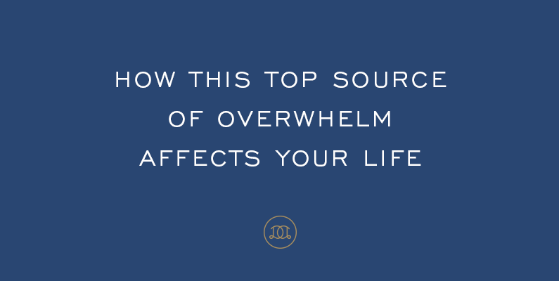 How This Top Source of Overwhelm Affects Your Life