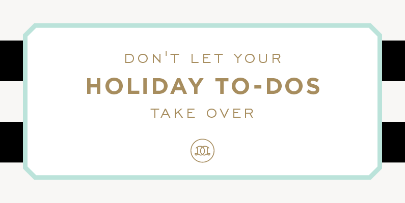 Don't Let Your Holiday To-Dos Take Over