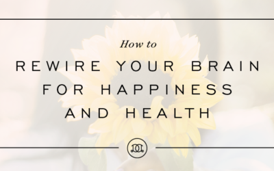 How to Rewire Your Brain for Happiness and Health