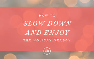 How to Slow Down and Enjoy the Holiday Season